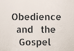 Obedience and the Gospel